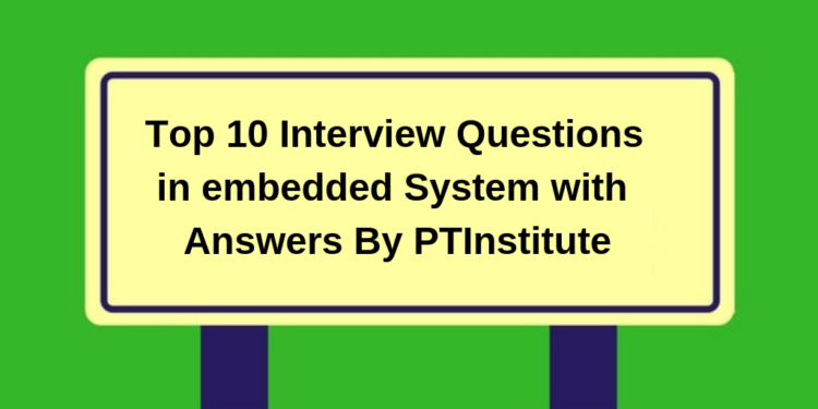 Top 10 Interview Questions in embedded system with Answers by PTInstitute