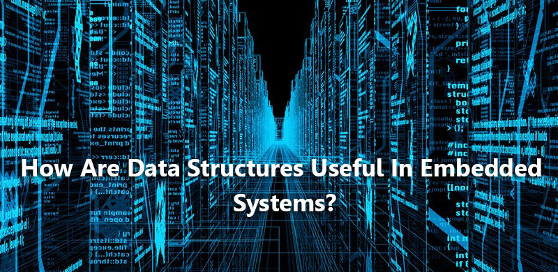 How are data structures useful in embedded systems